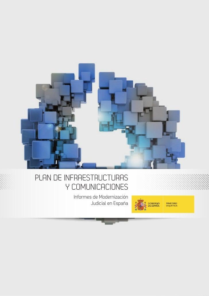 Informes de Modernización Judicial en EspañaPLAN DE INFRAESTRUCTURAS         Y COMUNICACIONES          Informes de Moderni...