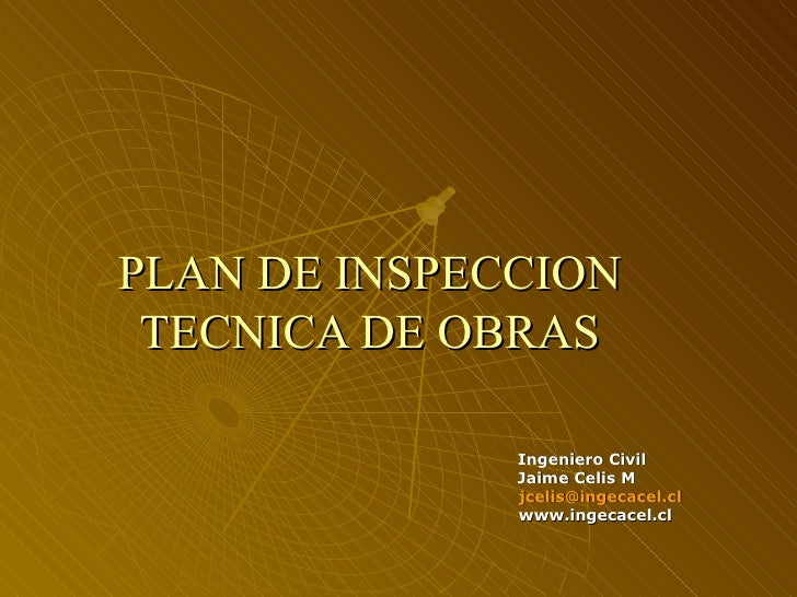 PLAN DE INSPECCION TECNICA DE OBRAS Ingeniero Civil Jaime Celis M [email_address] www.ingecacel.cl