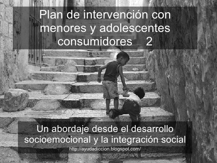 Plan de intervención con menores y adolescentes consumidores 2