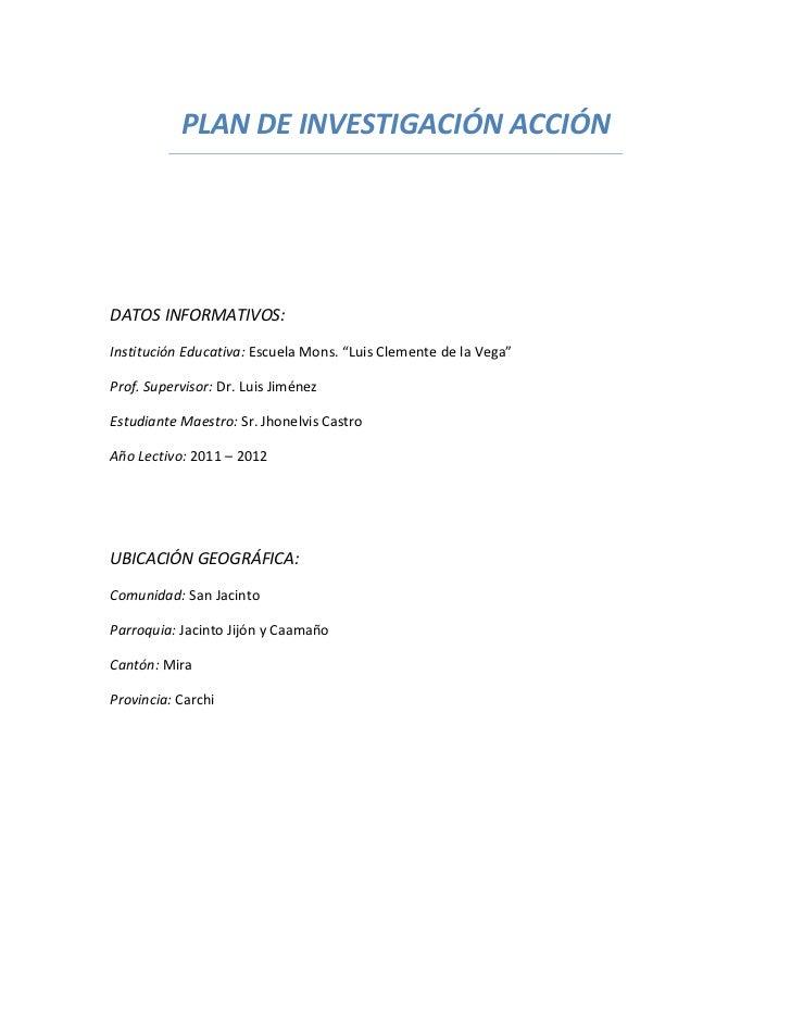 """PLAN DE INVESTIGACIÓN ACCIÓNDATOS INFORMATIVOS:Institución Educativa: Escuela Mons. """"Luis Clemente de la Vega""""Prof. Superv..."""