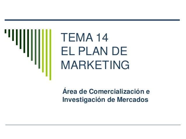 TEMA 14  EL PLAN DE  MARKETING  Área de Comercialización e  Investigación de Mercados