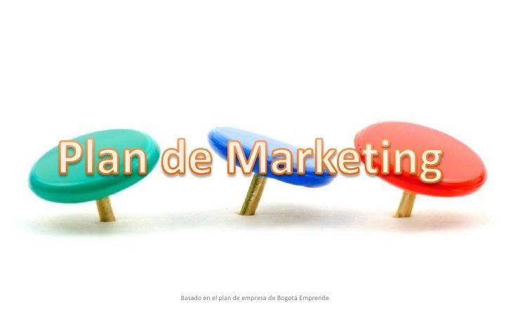 Plan de Marketing<br />Basado en el plan de empresa de Bogotá Emprende<br />