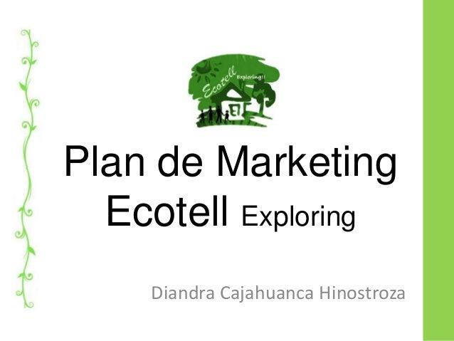 Plan de Marketing  Ecotell Exploring    Diandra Cajahuanca Hinostroza