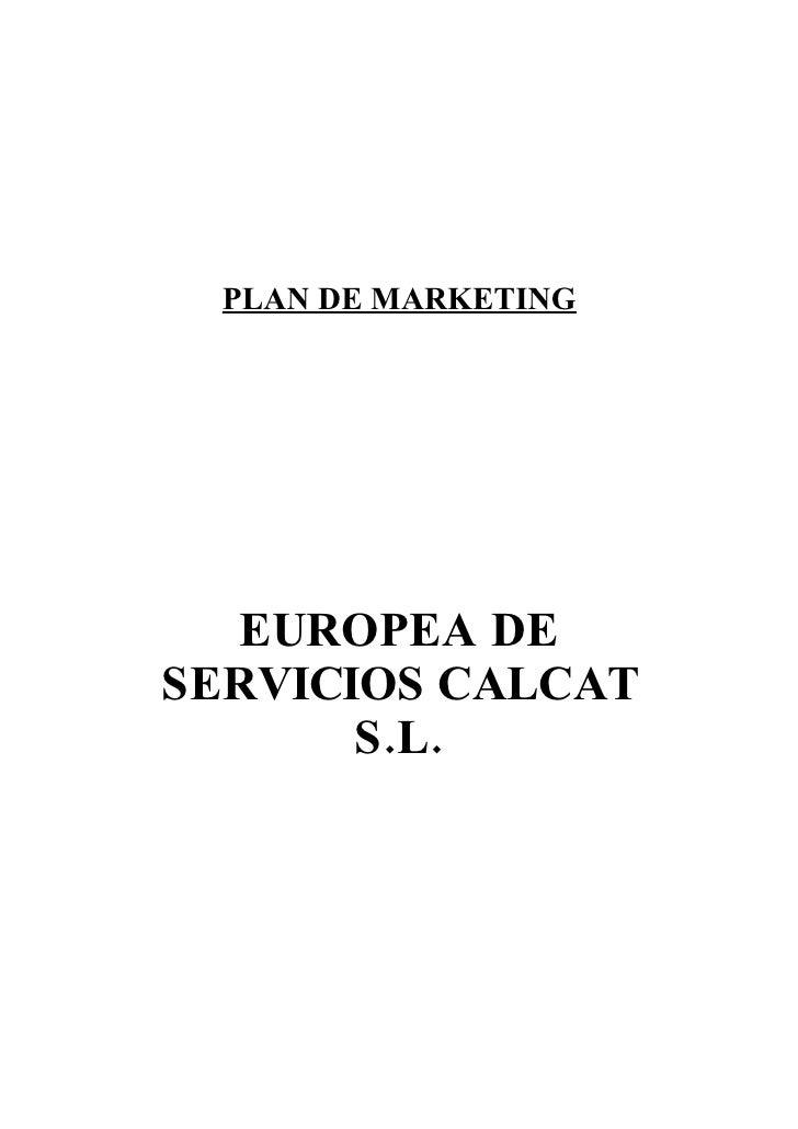 PLAN DE MARKETING       EUROPEA DE SERVICIOS CALCAT        S.L.