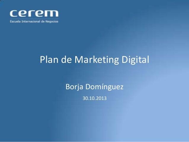 Plan de Marketing Digital Borja Domínguez 30.10.2013