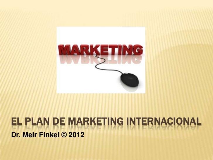 EL PLAN DE MARKETING INTERNACIONALDr. Meir Finkel © 2012