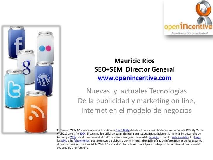 Mauricio Rios                               SEO+SEM Director General                                www.openincentive.com ...