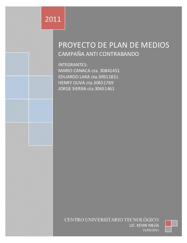 2011               PROYECTODEPLANDEMEDIOS       CAMPAÑAANTICONTRABANDO              INTEGRANTES:      ...