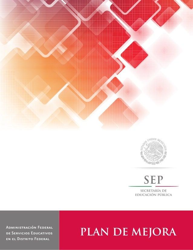 PLAN DE MEJORA Administración Federal de Servicios Educativos en el D.F. PLAN DE MEJORA