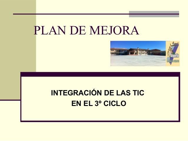 PLAN DE MEJORA  INTEGRACIÓN DE LAS TIC EN EL 3º CICLO