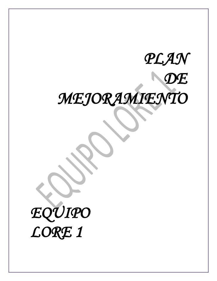 PLAN             DE   MEJORAMIENTO     EQUIPO LORE 1