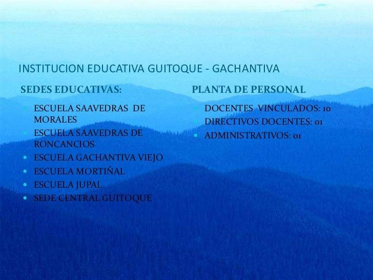 INSTITUCION EDUCATIVA GUITOQUE - GACHANTIVA<br />SEDES EDUCATIVAS:<br />PLANTA DE PERSONAL<br />ESCUELA SAAVEDRAS  DE MORA...