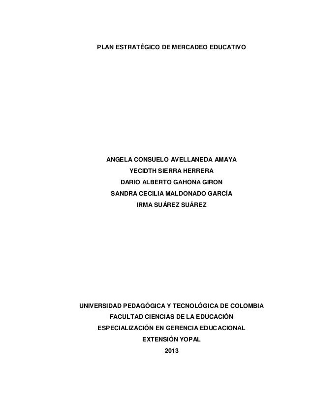 PLAN ESTRATÉGICO DE MERCADEO EDUCATIVO  ANGELA CONSUELO AVELLANEDA AMAYA YECIDTH SIERRA HERRERA DARIO ALBERTO GAHONA GIRON...