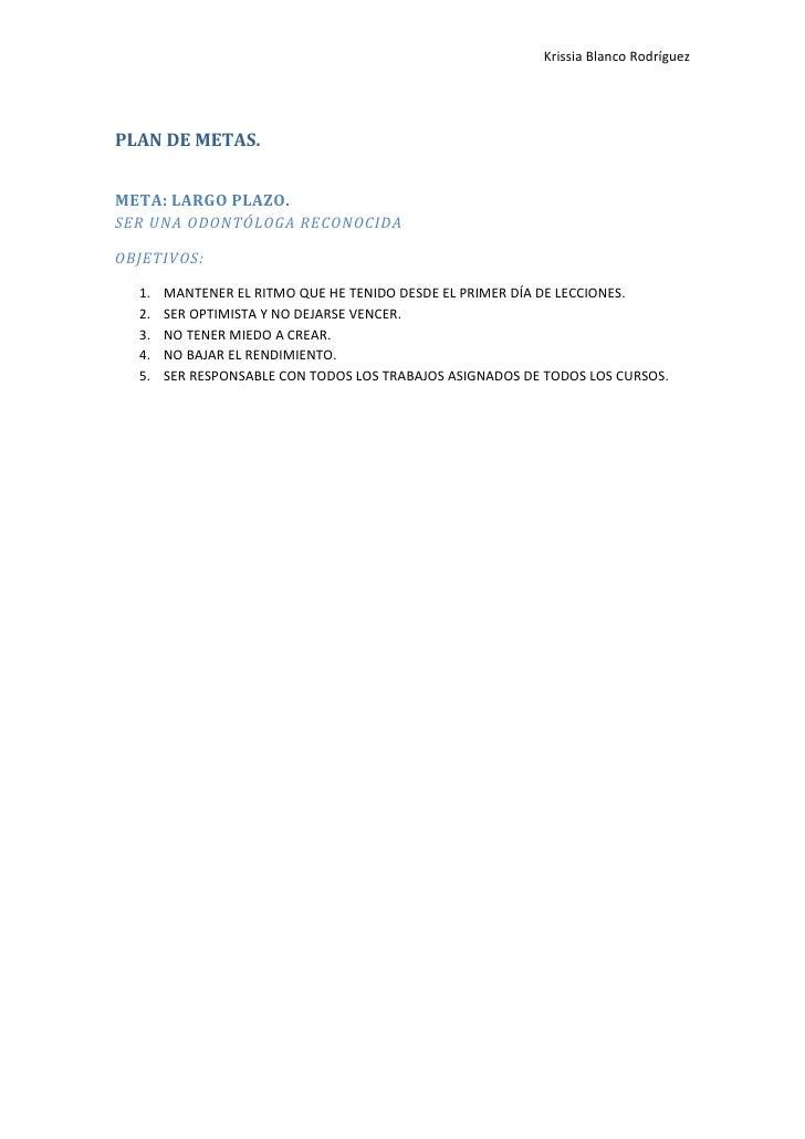 PLAN DE METAS.<br />META: LARGO PLAZO.<br />SER UNA ODONTÓLOGA RECONOCIDA<br />OBJETIVOS:<br />MANTENER EL RITMO QUE HE TE...