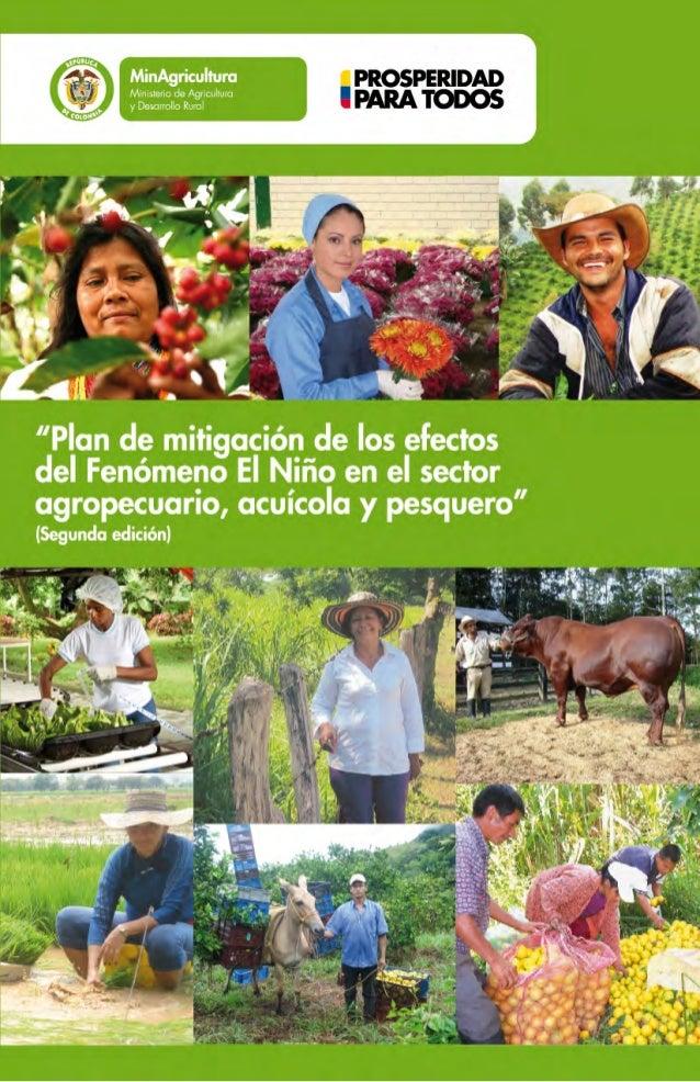 """""""Plan mitigación de los efectosdel Fenómeno El Niño en el sectoragropecuario, acuícola y pesquero""""(Segunda Edición)Juan Ca..."""