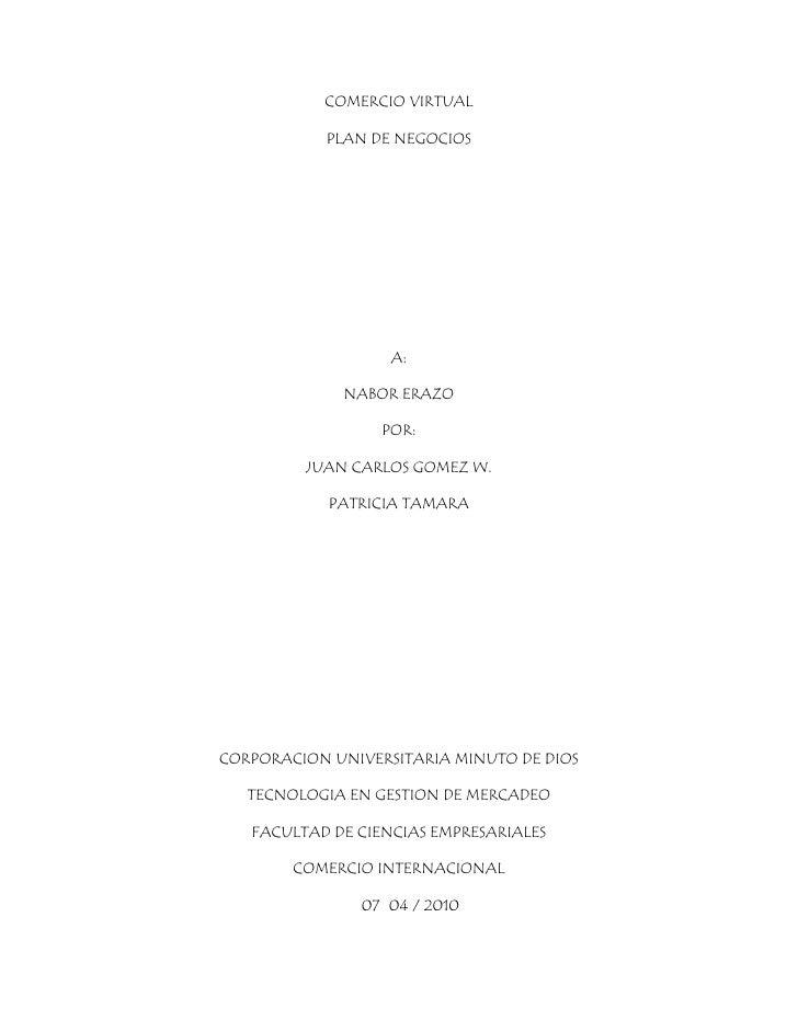 COMERCIO VIRTUAL             PLAN DE NEGOCIOS                        A:               NABOR ERAZO                    POR: ...