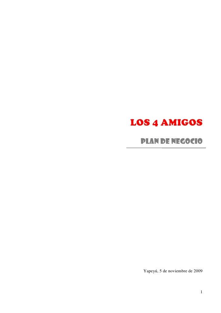 LOS 4 AMIGOS  PLAN DE NEGOCIO       Yapeyú, 5 de noviembre de 2009                                  1