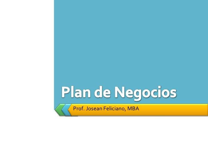 Prof. Josean Feliciano, MBA<br />Plan de Negocios<br />