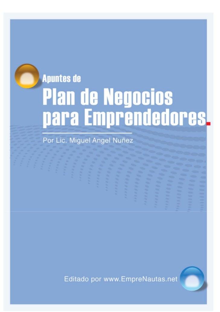 Apuntes de Plan de NegociosPRIMERA PARTE1. Introducción2. El plan de negocios   2.1. Definición   2.2. ¿Quiénes lo deben h...