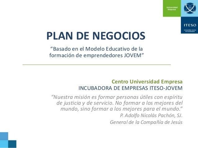 """PLAN DE NEGOCIOS """"Basado en el Modelo Educativo de la formación de emprendedores JOVEM""""  Centro Universidad Empresa INCUBA..."""