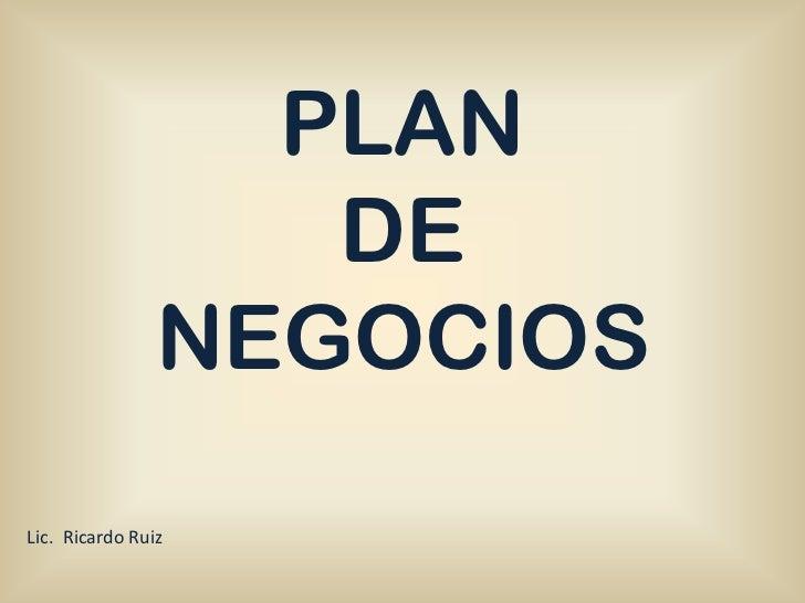 PLAN                   DE                NEGOCIOSLic. Ricardo Ruiz