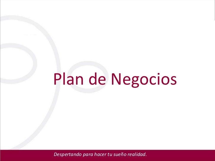 Plan de NegociosDespertando para hacer tu sueño realidad.