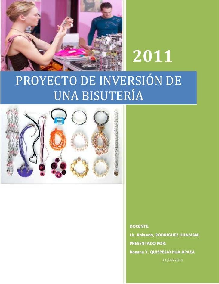 2011PROYECTO DE INVERSIÓN DE     UNA BISUTERÍA                DOCENTE:                Lic. Rolando, RODRIGUEZ HUAMANI     ...