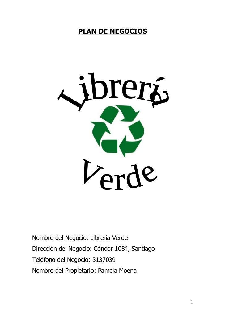 PLAN DE NEGOCIOSNombre del Negocio: Librería VerdeDirección del Negocio: Cóndor 1084, SantiagoTeléfono del Negocio: 313703...