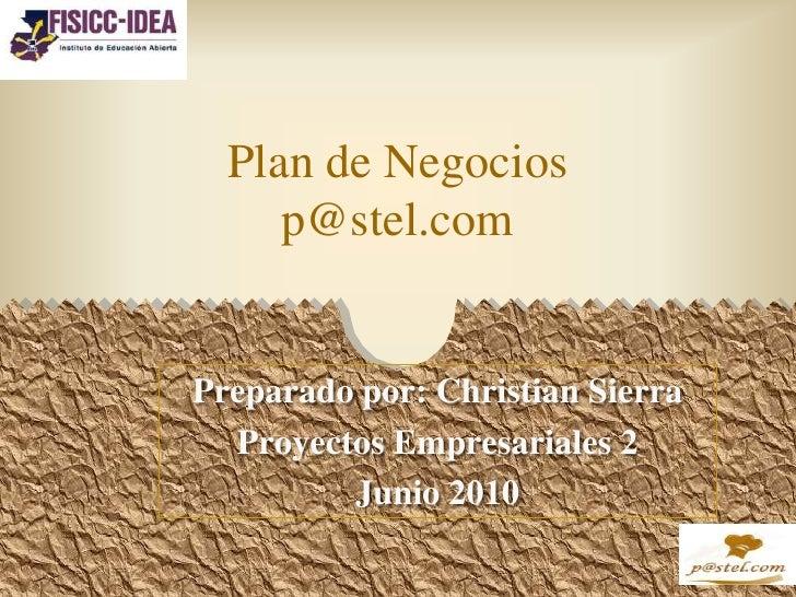 Plan de Negociosp@stel.com<br />Preparadopor: Christian Sierra<br />ProyectosEmpresariales 2<br />Junio 2010<br />