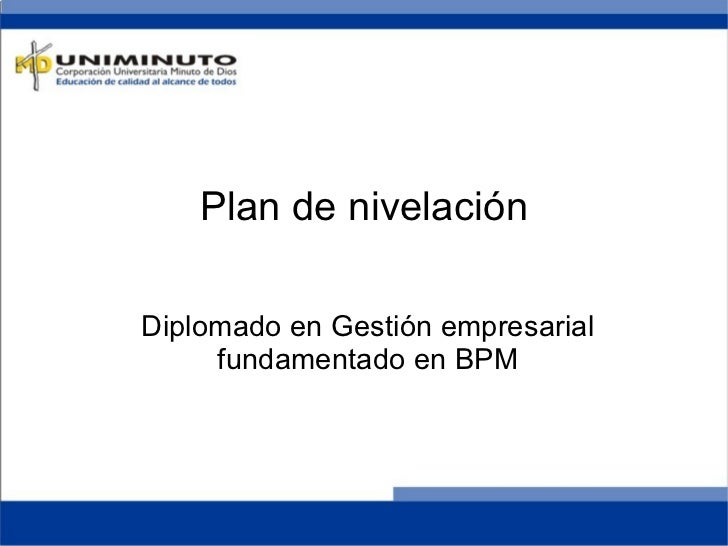Plan de nivelación Diplomado en Gestión empresarial fundamentado en BPM