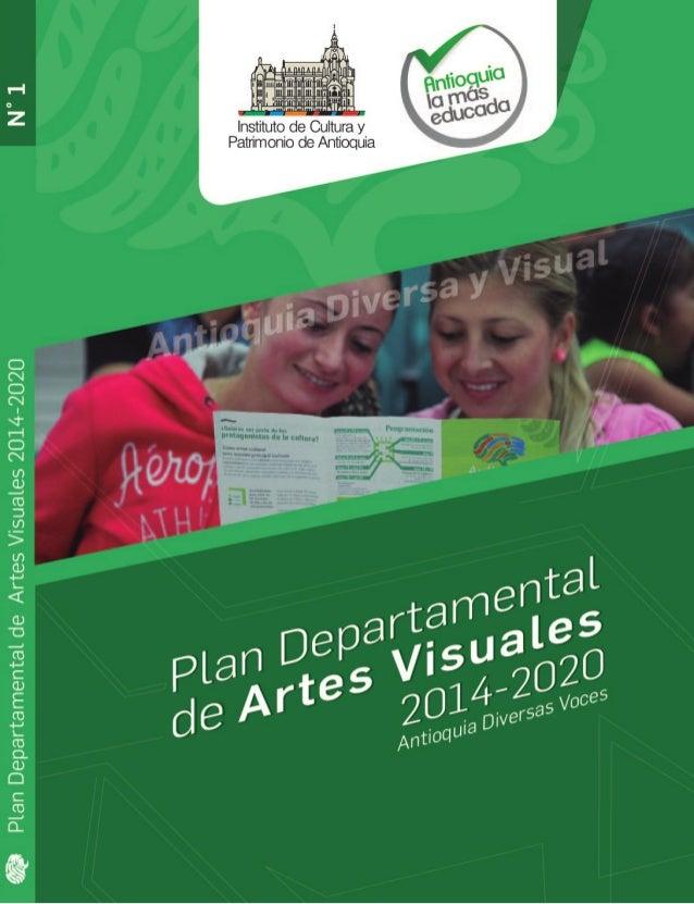 Plan Departamental de Artes Visuales 2014-2020 1 Antioquia Diversa y Visual