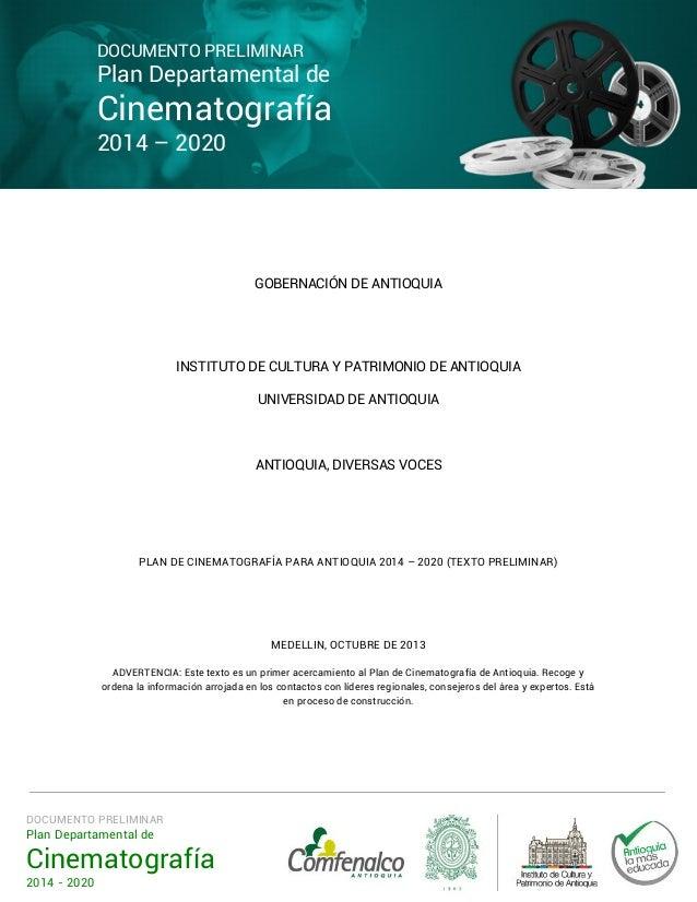 DOCUMENTO PRELIMINAR  Plan Departamental de  Cinematografía 2014 – 2020  GOBERNACIÓN DE ANTIOQUIA  INSTITUTO DE CULTURA Y ...