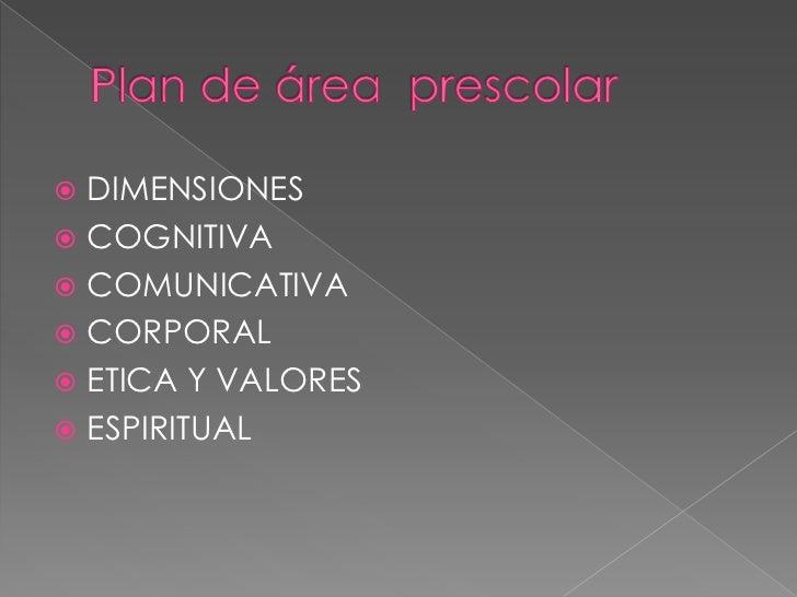  DIMENSIONES COGNITIVA COMUNICATIVA CORPORAL ETICA Y VALORES ESPIRITUAL