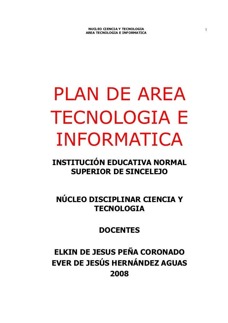 NUCLEO CIENCIA Y TECNOLOGIA    1        AREA TECNOLOGIA E INFORMATICA     PLAN DE AREA TECNOLOGIA E INFORMATICA INSTITUCIÓ...