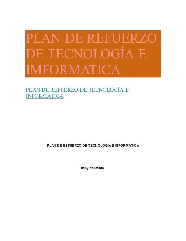 PLAN DE REFUERZO DE TECNOLOGÍA E IMFORMATICA PLAN DE REFUERZO DE TECNOLOGÍA E INFORMÁTICA PLAN DE REFUERZO DE TECNOLOGÍAE ...