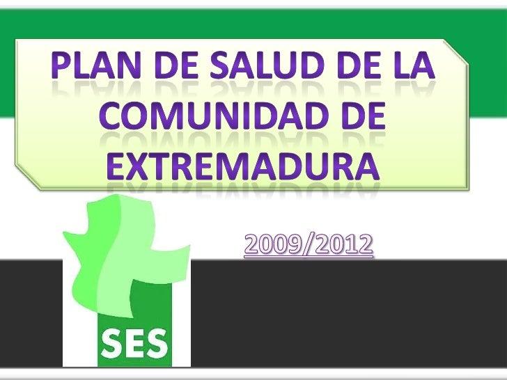 PLAN DE SALUD DE LA COMUNIDAD DE EXTREMADURA<br />2009/2012<br />