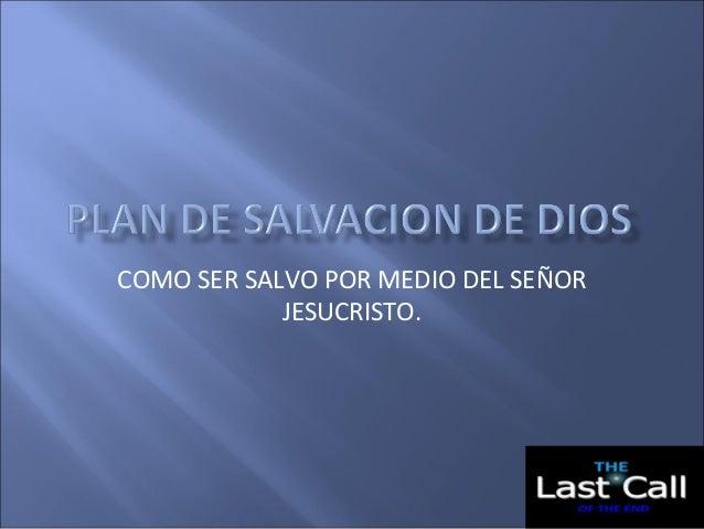 COMO SER SALVO POR MEDIO DEL SEÑOR JESUCRISTO.