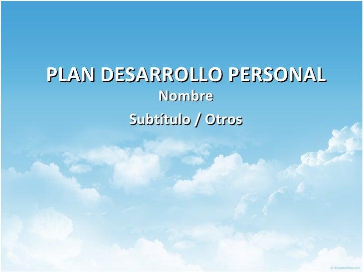 PLAN DESARROLLO PERSONAL Nombre Subtítulo / Otros