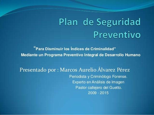 """""""Para Disminuir los Índices de Criminalidad"""" Mediante un Programa Preventivo Integral de Desarrollo Humano  Presentado por..."""