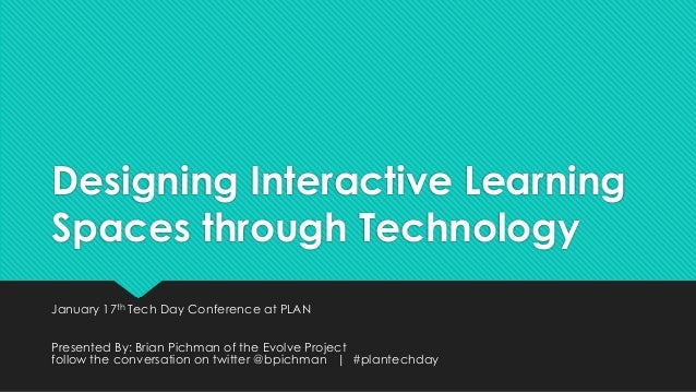 Plan designing interactive learning spaces through technology b_pichman_final