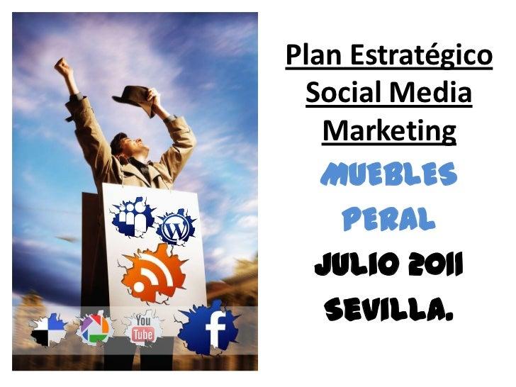 Plan Estratégico Social Media Marketing<br />MUEBLES<br />PERAL<br />Julio 2011<br />Sevilla.<br />