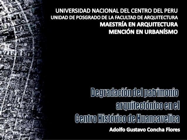 """""""DEGRADACIÓN DEL PATRIMONIO  ARQUITECTÓNICO MONUMENTAL EN EL CENTRO HISTÓRICO DE HUANCAVELICA""""  CONCEPCIÓN SISTEMICA DEL T..."""