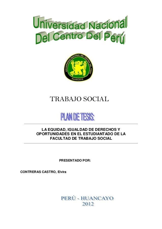 LA EQUIDAD, IGUALDAD DE DERECHOS Y OPORTUNIDADES EN EL ESTUDIANTADO DE LA FACULTAD DE TRABAJO SOCIAL PRESENTADO POR: CONTR...