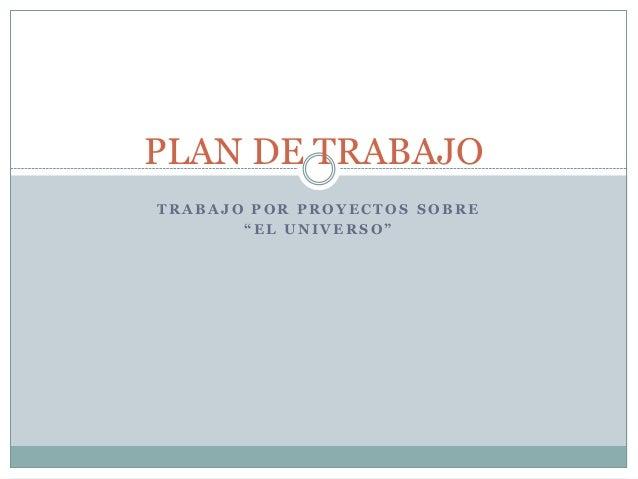 """PLAN DE TRABAJOTRABAJO POR PROYECTOS SOBRE       """"EL UNIVERSO"""""""