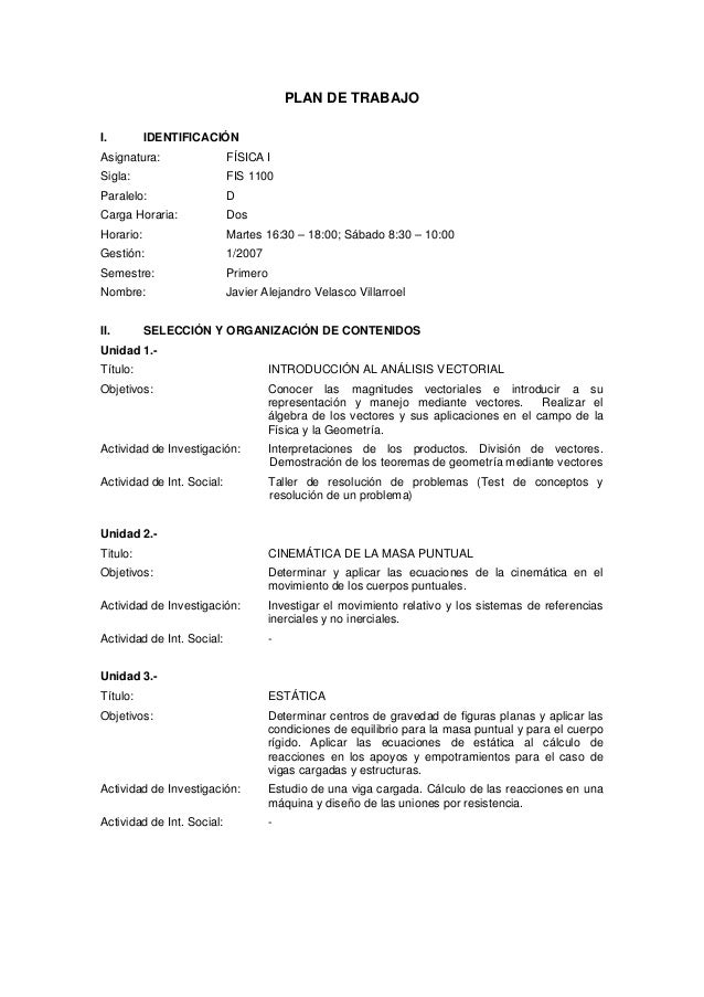 PLAN DE TRABAJO  I.         IDENTIFICACIÓN Asignatura:                 FÍSICA I Sigla:                      FIS 1100 Paral...