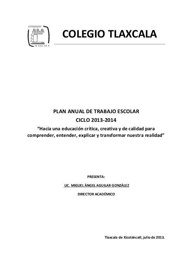 """COLEGIO TLAXCALA PLAN ANUAL DE TRABAJO ESCOLAR CICLO 2013-2014 """"Hacia una educación crítica, creativa y de calidad para co..."""
