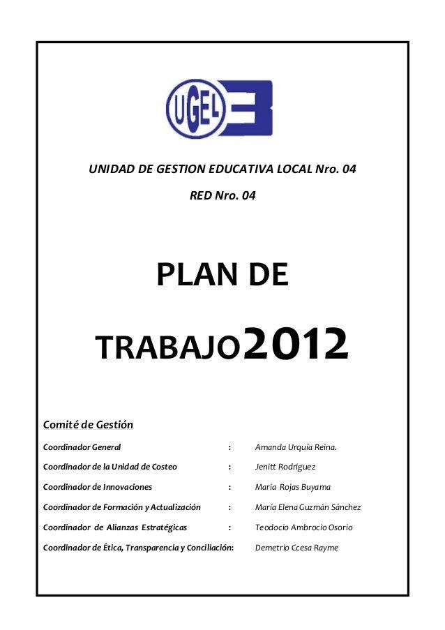 UNIDAD DE GESTION EDUCATIVA LOCAL Nro. 04 RED Nro. 04 PLAN DE TRABAJO2012 Comité de Gestión Coordinador General : Amanda U...