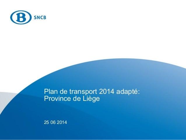 Plan de transport 2014 adapté: Province de Liège 25 06 2014