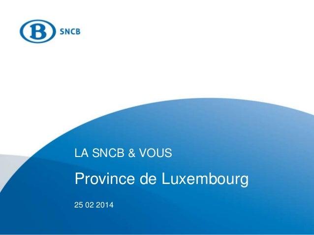 LA SNCB & VOUS Province de Luxembourg 25 02 2014