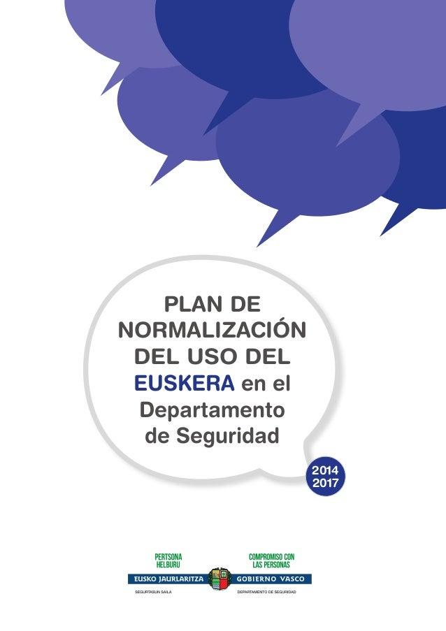 PLAN DE  NORMALIZACIÓN  DEL USO DEL  EUSKERA en el  Departamento  de Seguridad  2014  2017